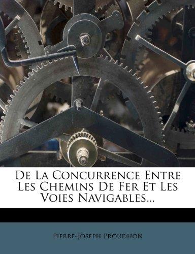 De La Concurrence Entre Les Chemins De Fer Et Les Voies Navigables...