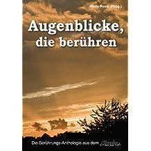 Augenblicke, die berühren: die schönsten Augenblicke mit einem Buchtrailer von Torgau-TV Regionalfernsehen (Themen-Anthologien aus dem Elbverlag)