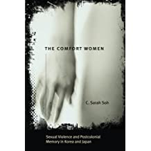 The Comfort Women: Sexual Violence and Postcolonial Memory in Korea and Japan (Worlds of Desire: The Chicago Series on Sexuality, Gender, & Culture)