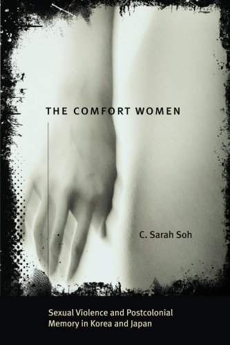 The Comfort Women: Sexual Violence and Postcolonial Memory in Korea and Japan (Worlds of Desire: The Chicago Series on Sexuality, Gender, and Culture)