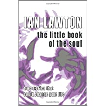 The Little Book of the Soul: True Stories That Could Change Your Life: Strange But True Stories That Could Change Your Life Forever (Books of the Soul)