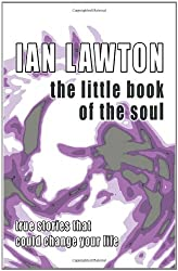 The Little Book of the Soul: True Stories that could Change your Life