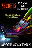 Book cover image for Secrets to Pricing and Distribution: Ebooks, Print and Direct Sales (Career Author Secrets Book 2)