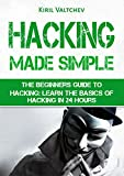 Hacking Made Simple: The Beginners Guide To Hacking: Learn The Basics of Hacking in 24 Hours