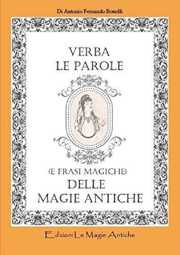 Verba. Le parole (e frasi magiche) delle magie antiche