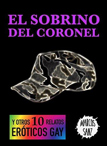 El sobrino del coronel: Y otros 10 relatos eróticos gay por Marcos Sanz