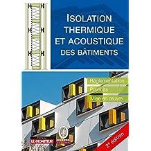 Isolation thermique et acoustique des bâtiments: Réglementation, produits, mise en oeuvre