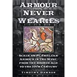 'Armour Never Wearies': Scale and Lamellar Armour in the West, from the the Bronze Age to the 19th Century
