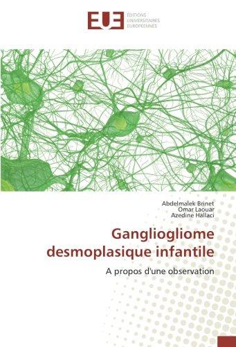 Gangliogliome desmoplasique infantile: A propos d'une observation - 9783841617583 (OMN.UNIV.EUROP.)