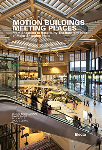 Motion Buildings Meeting Places: From Shopping to Hospitality: The Transformation of Major Shopping Malls
