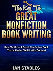 THE KEY TO GREAT NONFICTION BOOK WRITING: How to write a great nonfiction book that's easier to fill with content (How to Write a Book and Sell It Series 4) (English Edition)