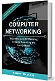 #10: Computer Networking:  Beginner's guide for Mastering Computer Networking and the OSI Model (Computer Networking Series Book 1)