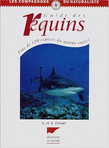 Guide des requins. Plus de 120 espces du monde entier