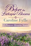 Before the Larkspur Blooms (A Prairie Hearts Novel) by Caroline Fyffe