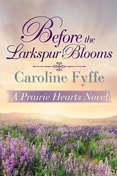 Before The Larkspur Blooms (a Prairie Hearts Novel Book 2) por Caroline Fyffe Gratis