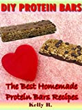 DIY Protein bars: The Best Homemade Protein Bars Recipes (English Edition)