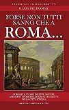 Forse non tutti sanno che a Roma... Curiosità, storie inedite,...