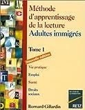 METHODE D'APPRENTISSAGE DE LA LECTURE ADULTES IMMIGRES. Tome 1, Vie pratique, emploi, santé, droits sociaux, Edition 1996