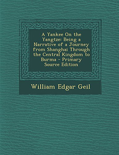 A Yankee On the Yangtze: Being a Narrative of a Journey from Shanghai Through the Central Kingdom to Burma - Primary Source Edition