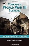 Towards a World War III Scenario: The Dangers of Nuclear War