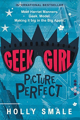 Geek Girl: Picture Perfect by Holly Smale (2016-08-02)