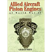 Allied Aircraft Piston Engines of World War II (Premiere Series Books)
