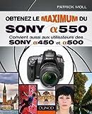 Obtenez le maximum du sony a550 : Convient aussi aux utilisateurs des Sony a450 et a500