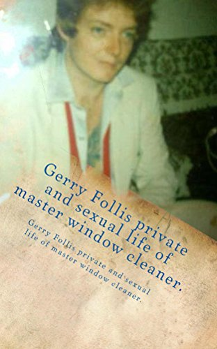 Gerry Follis private and sexual life of master window cleaner. (English Edition) (Master Cleaner)