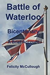Battle of Waterloo Bicentenary A Brief Account: Volume 1 (Glimpses of the Past)