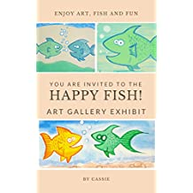 You Are Invited to the HAPPY FISH! Art Show: Its Time to Get Happy (English Edition)