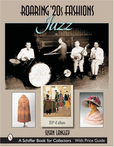 Langley Kostüm - Roaring '20s Fashions: Jazz (Schiffer Book for Collectors)