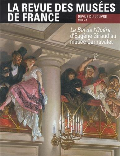 La revue des musées de France, N° 1 mars 2014 : Le Bal de l'Opéra d'Eugène Giraud au musée Carnavalet