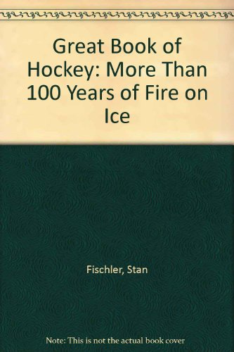 Great Book of Hockey: More Than 100 Years of Fire on Ice por Stan Fischler