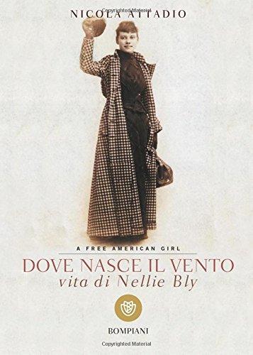 Dove nasce il vento. Vita di Nellie Bly