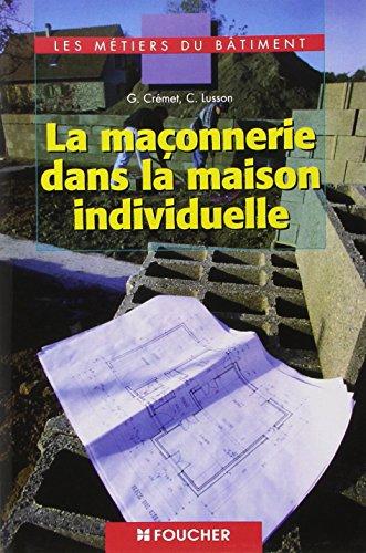 Les métiers du bâtiment : La maçonnerie dans la maison individuelle, BEP - CAP - BAC PRO