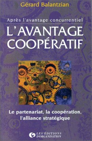 L'avantage coopératif. Le partenariat, la coopération, l'alliance stratégique