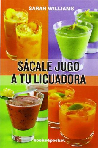 Sácale Jugo A Tu Licuadora (Books4Pocket)