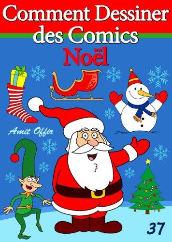 Livre de Dessin: Comment Dessiner des Comics - Noël (Apprendre Dessiner t. 37)