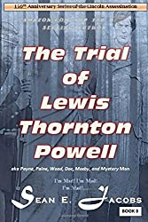 The Trial of Lewis Thornton Powell in the Lincoln Assassination: (aka Payne, Paine, Wood, Mosby, Doc and Mystery Man): Volume 3 (150th Anniversary Series of the Lincoln Assassination)
