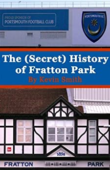The (Secret) History of Fratton Park by [Smith, Kevin]