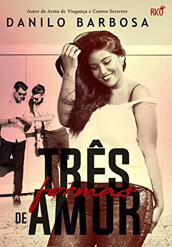 Três Formas de Amor: Você está pronta para realizar os seus desejos? (Portuguese Edition) por Danilo Barbosa