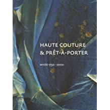 Haute Couture and Pret-A-Porter: Fashion 1750-2000; A Choice from the Costume Collection Municipal Museum, The Hague
