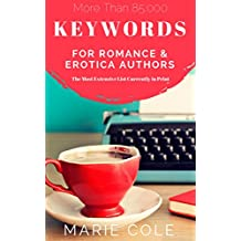 Keywords for Romance and Erotica Authors: The Most Extensive Keyword List Currently in Print (English Edition)