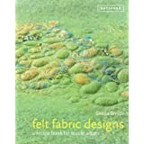 Felt Fabric Designs: A Recipe Book for Textile Artists