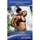 The Sheikh's Rebellious Mistress (Mills & Boon Modern) by Sandra Marton (2009-02-01)