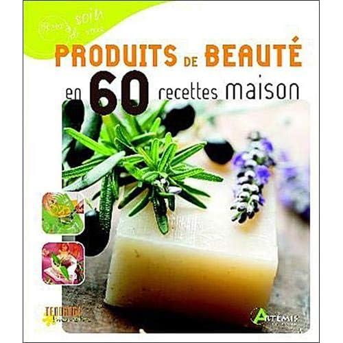 Produits de Beaute en 60 Recettes Maison