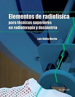 Elementos De Radiofísica Para Técnicos Superiores En Radioterapia Y Dosimetría por Luis Núñez Martín epub