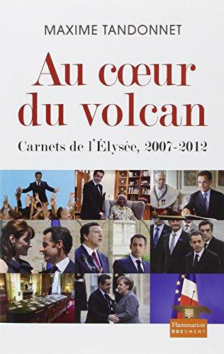 Au coeur du volcan : Carnets de l'Elysée, 2007-2012