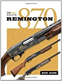 The Gun Digest Book of the Remington 870 Hardcover ¨C December 3, 2012