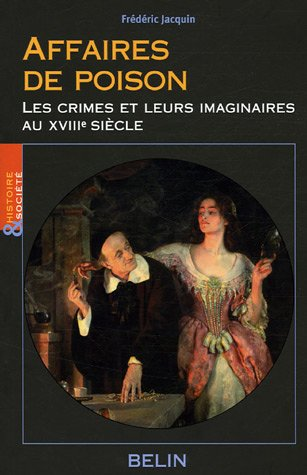 Affaires de poisons : Les crimes et leurs imaginaires au XVIIIe siècle